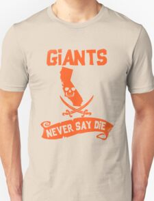 San Francisco Giants Never Say Die Unisex T-Shirt