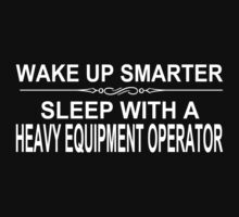 Wake Up Smarter Sleep With A Heavy Equipment Operator - Tshirts & Accessories by custom222