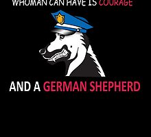 A BEST PROTECTION ANY WHOMAN CAN HAVE IS COURAGE AND GERMAN SHEPHERD by imgarry