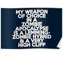 My weapon of choice in a Zombie Apocalypse is a lemming-zombie hybrid & a very high cliff Poster