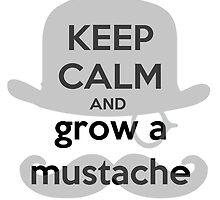 Keep Calm and grow a mustache  by Gypsykiss