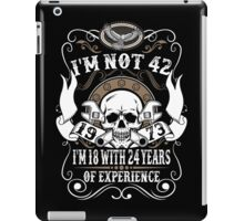 I'm Not 42 I'm 18 With 24 Years Of Experience iPad Case/Skin