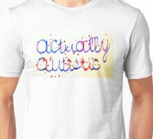 Actually Autistic Unisex T-Shirt