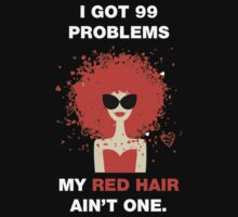 i got 99 problems my red hair ain't one T-Shirt