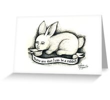 There are days I can be a rabbit. Greeting Card