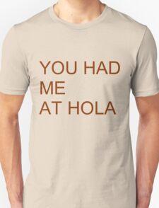 Had me at hola T-Shirt