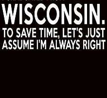 i graduated from wisconsin to save time lets just assume i'm always right by teeshirtz
