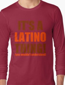 It's a Latino Thing! Long Sleeve T-Shirt