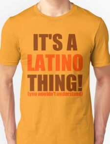 It's a Latino Thing! T-Shirt