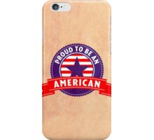 Proud To Be An American iPhone Case/Skin