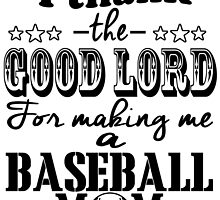 I Thank the good lord for making me a baseball mom by imgarry