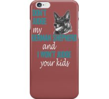DONT JUDGE MY GERMAN SHEPHERD AND I WONT JUDGE YOUR KIDS iPhone Case/Skin