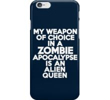 My weapon of choice in a Zombie Apocalypse is an alien queen iPhone Case/Skin