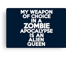 My weapon of choice in a Zombie Apocalypse is an alien queen Canvas Print
