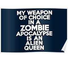 My weapon of choice in a Zombie Apocalypse is an alien queen Poster