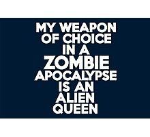 My weapon of choice in a Zombie Apocalypse is an alien queen Photographic Print