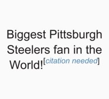 Biggest Pittsburgh Steelers Fan - Citation Needed Kids Clothes