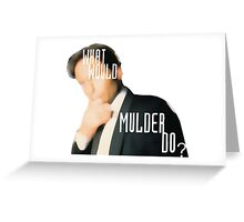 What Would Mulder Do? Greeting Card