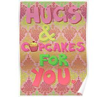 Hugs and Cupcakes For You Poster