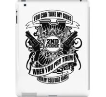 you can take my guns when you pry them from my cold dead hands (2nd amendment) iPad Case/Skin