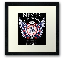 Never Underestimate The Power Of Barker - Tshirts & Accessories Framed Print