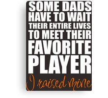 some dads have to wait their entire lives to meet their favorite player Canvas Print