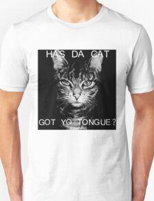 HAS DA CAT GOT YO TONGUE? T-Shirt