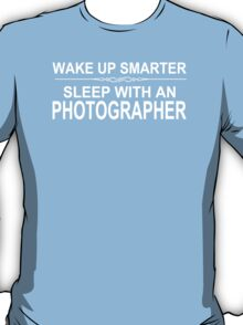 Wake Up Smarter Sleep With An Photographer - Tshirts & Accessories T-Shirt