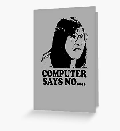 Computer Says No Little Britain T Shirt Greeting Card