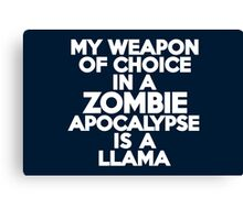 My weapon of choice in a Zombie Apocalypse is a llama Canvas Print