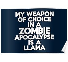 My weapon of choice in a Zombie Apocalypse is a llama Poster