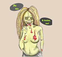 """""""All this and brains, too"""" Sexy dreaded Zombie rated PG Unisex T-Shirt"""