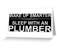 Wake Up Smarter Sleep With An Plumber - Tshirts & Accessories Greeting Card