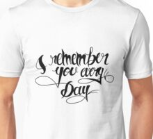 i remember you every day  Unisex T-Shirt