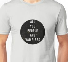 perhaps vampires is a bit strong, but... Unisex T-Shirt
