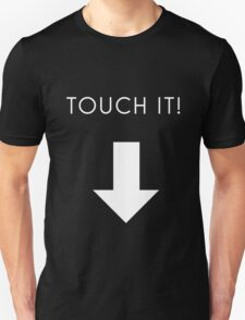 touch it T-Shirt