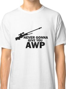 Never Gonna Give you AWP Classic T-Shirt