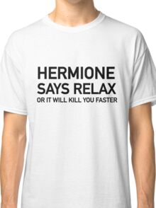 Hermione says relax Classic T-Shirt