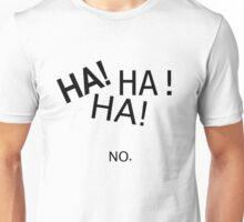 HAHAHA NO Unisex T-Shirt