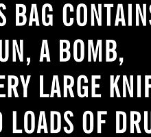 This bag contains a gun, a bomb, a very large knife and loads of drugs - Black Edition - Bags, Drawstrings Bags and Posters by Charles Manson