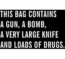 This bag contains a gun, a bomb, a very large knife and loads of drugs - Black Edition - Bags, Drawstrings Bags and Posters Photographic Print