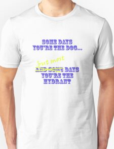 Some days you're the hydrant Unisex T-Shirt
