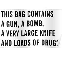 This bag contains a gun, a bomb, a very large knife and loads of drugs - White  Edition Bags, Drawstrings Bags and Posters Poster
