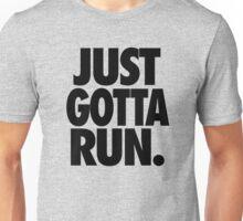 JUST GOTTA RUN. Unisex T-Shirt
