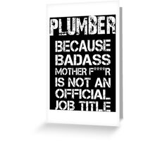 Plumber Because Badass Mother F****r Is Not An Official Job Title - Custom Tshirts & Accessories Greeting Card
