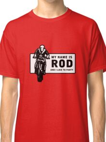 My Name Is Rod, And I Like To Party Classic T-Shirt
