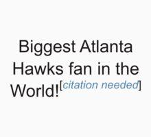 Biggest Atlanta Hawks Fan - Citation Needed by lyricalshirts