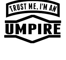 Trust Me I'm An Umpire by GiftIdea