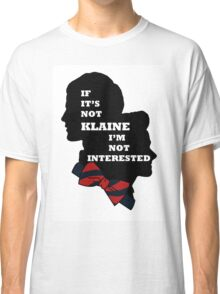If it's not Klaine I'm not interested. Classic T-Shirt
