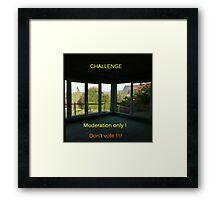 For challenge moderation Framed Print